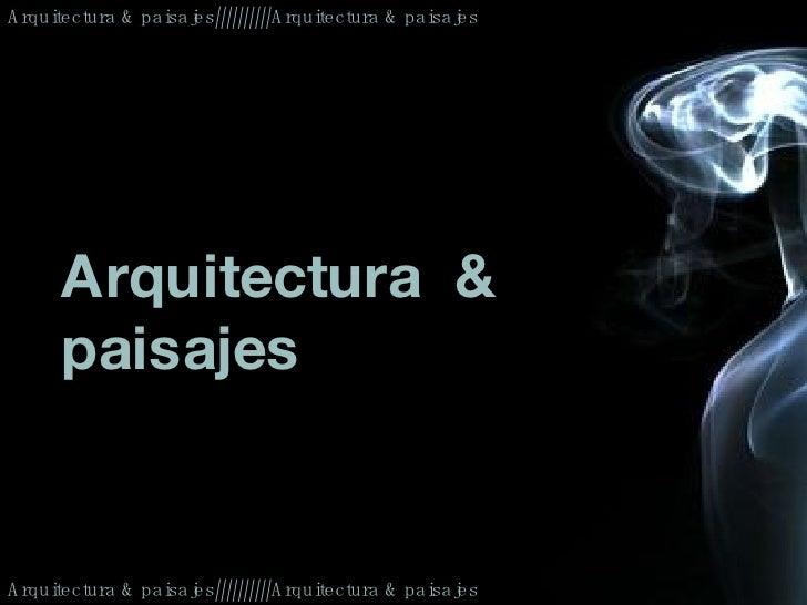 Arquitectura & paisajes//////////Arquitectura & paisajes Arquitectura & paisajes//////////Arquitectura & paisajes Arquitec...
