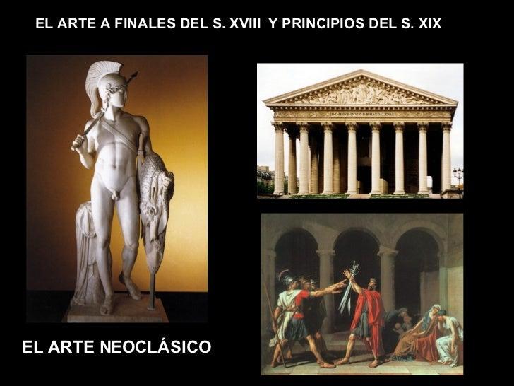 EL ARTE NEOCLÁSICO EL ARTE A FINALES DEL S. XVIII  Y PRINCIPIOS DEL S. XIX