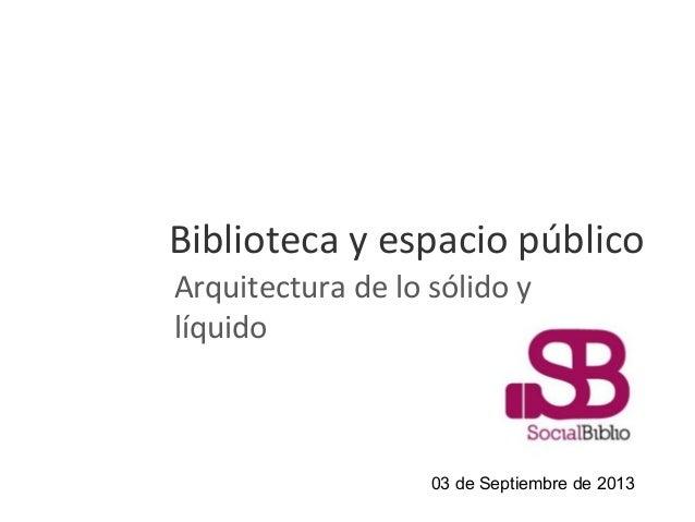 Biblioteca y espacio público Arquitectura de lo sólido y líquido 03 de Septiembre de 2013