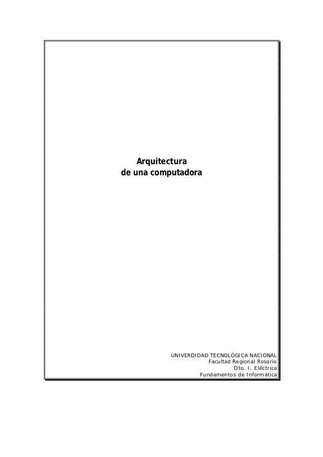 Arquitectura de una computadora UNIVERDIDAD TECNOLÓGICA NACIONAL Facultad Regional Rosario Dto. I. Eléctrica Fundamentos d...