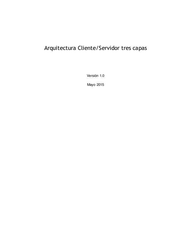 Arquitectura Cliente/Servidor tres capas Versión 1.0 Mayo 2015