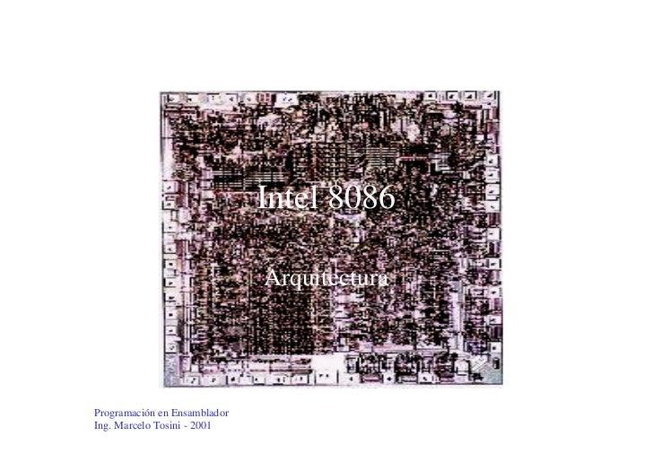 Intel 8086                              ArquitecturaProgramación en EnsambladorIng. Marcelo Tosini - 2001
