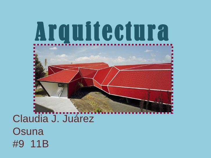 Claudia J. Juárez Osuna #9  11B Arquitectura