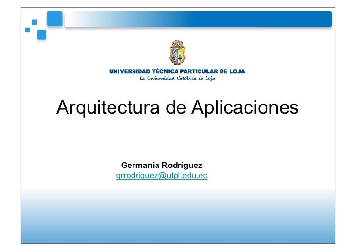 Arquitectura de Aplicaciones       Germania Rodríguez      grrodriguez@utpl.edu.ec