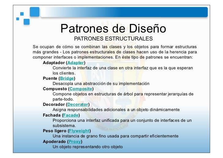 Patrones de Diseño                    PATRONES ESTRUCTURALESSe ocupan de cómo se combinan las clases y los objetos para fo...