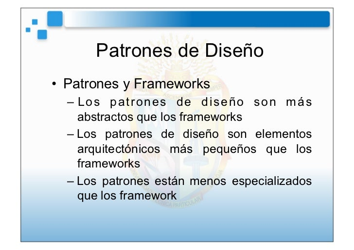 Patrones de Diseño• Patrones y Frameworks  –L o s p a t r o n e s d e d i s e ñ o s o n m á s    abstractos que los fram...