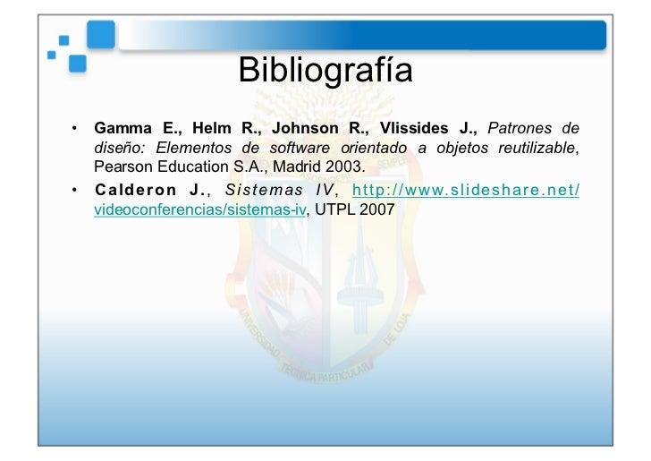 Bibliografía• Gamma E., Helm R., Johnson R., Vlissides J., Patrones de   diseño: Elementos de software orientado a objeto...