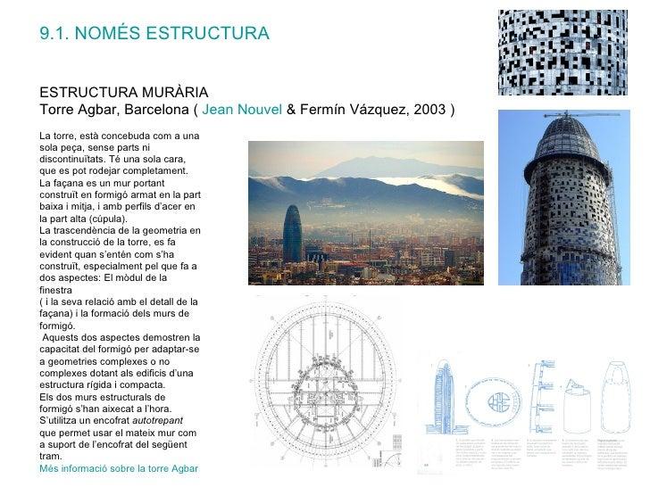 ESTRUCTURA MURÀRIA  Torre Agbar, Barcelona (  Jean  Nouvel   & Fermín Vázquez, 2003 ) La torre, està concebuda com a una s...