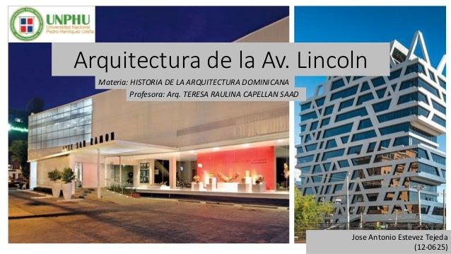 Arquitectura de la Av. Lincoln Jose Antonio Estevez Tejeda (12-0625) Materia: HISTORIA DE LA ARQUITECTURA DOMINICANA Profe...