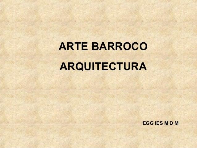 ARTE BARROCOARQUITECTURA           EGG IES M D M