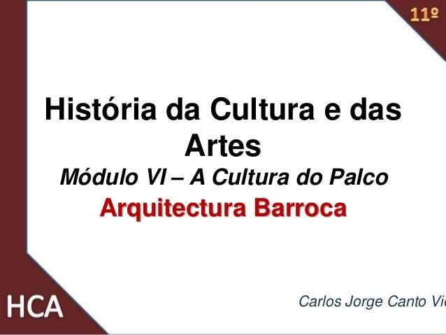 História da Cultura e das Artes Módulo VI – A Cultura do Palco Arquitectura Barroca Carlos Jorge Canto Vie
