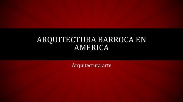 ARQUITECTURA BARROCA EN AMERICA Arquitectura arte