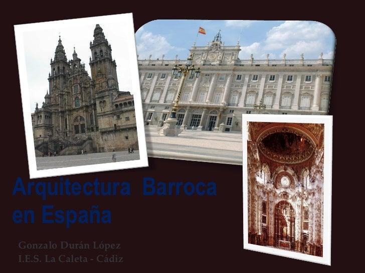 Arquitectura  Barroca en España Gonzalo Durán López I.E.S. La Caleta - Cádiz