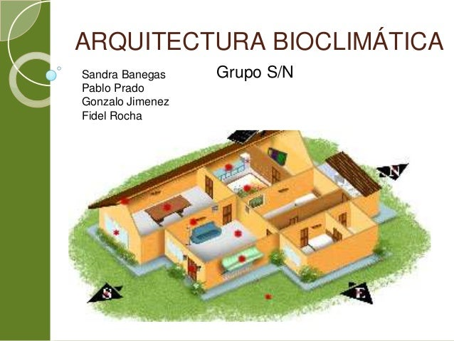 ARQUITECTURA BIOCLIMÁTICASandra BanegasPablo PradoGonzalo JimenezFidel RochaGrupo S/N
