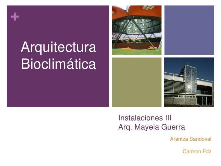 Instalaciones IIIArq. Mayela Guerra <br />ArquitecturaBioclimática<br />Arantza Sandoval<br />Carmen Fdz<br />