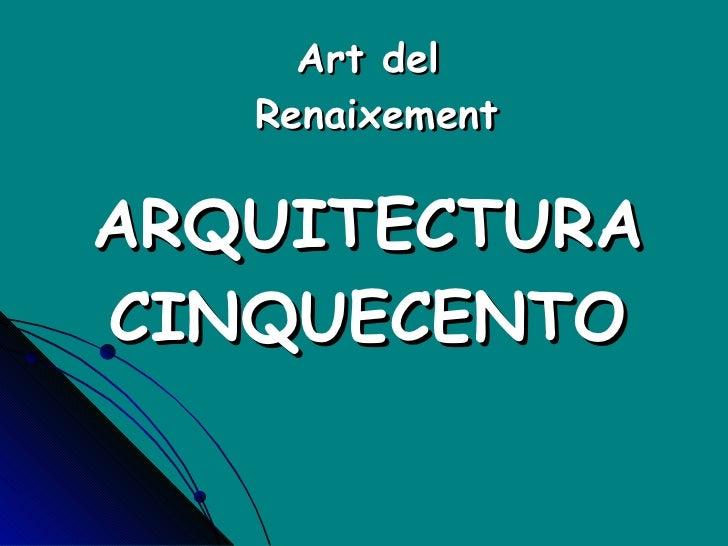 Art del  Renaixement ARQUITECTURA CINQUECENTO
