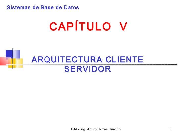 Sistemas de Base de Datos              CAPÍTULO V        ARQUITECTURA CLIENTE              SERVIDOR                      D...