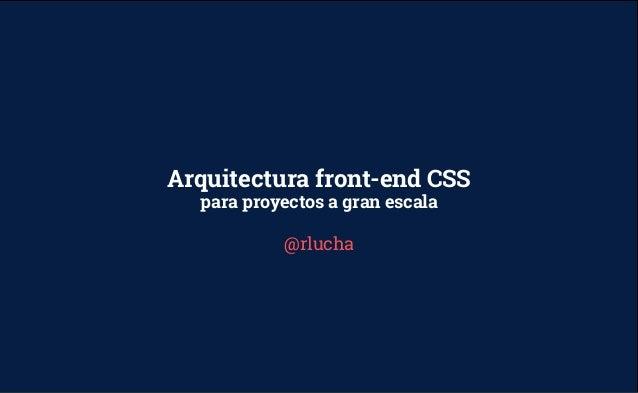 @rlucha Arquitectura front-end CSS para proyectos a gran escala