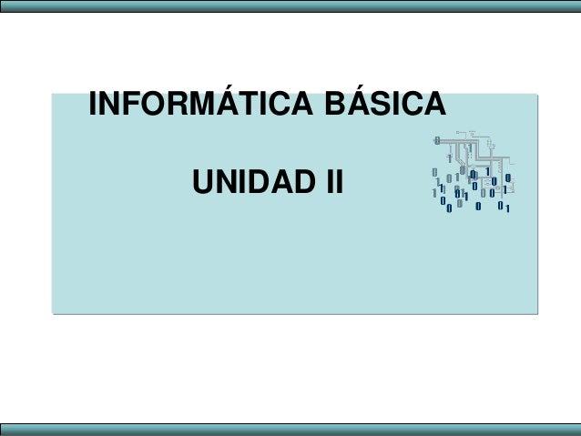 INFORMÁTICA BÁSICAUNIDAD II