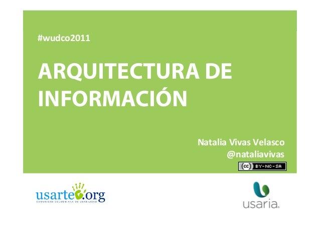 #wudco2011    ARQUITECTURA DE INFORMACIÓN Natalia  Vivas  Velasco   @nataliavivas