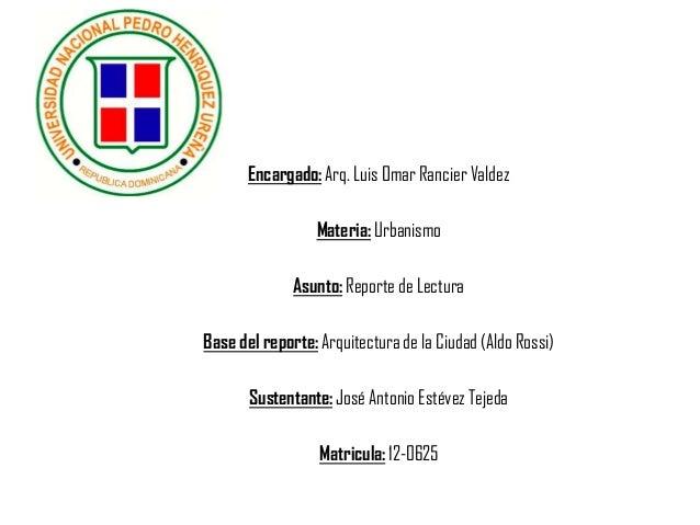 Encargado: Arq. Luis Omar Rancier Valdez Materia: Urbanismo Asunto: Reporte de Lectura Base del reporte: Arquitectura de l...