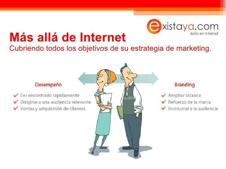 Más allá de Internet Cubriendo todos los objetivos de su estrategia de marketing.