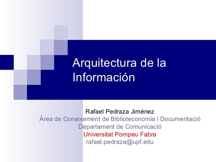 Arquitectura de la Información Rafael Pedraza Jiménez Àrea de Coneixement de Biblioteconomia i Documentació Departament de...