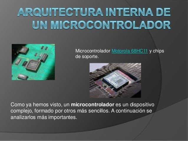 Microcontrolador Motorola 68HC11 y chips                           de soporte.Como ya hemos visto, un microcontrolador es ...