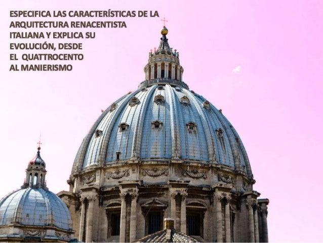 ESPECIFICA LAS CARACTERÍSTICAS DE LA ARQUITECTURA RENACENTISTA ITALIANA Y EXPLICA SU EVOLUCIÓN, DESDE EL QUATTROCENTO AL M...