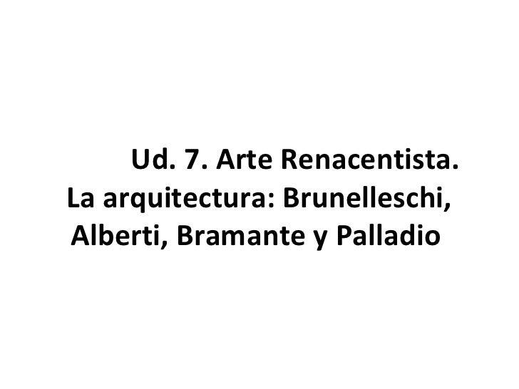 Ud. 7. Arte Renacentista.La arquitectura: Brunelleschi,Alberti, Bramante y Palladio
