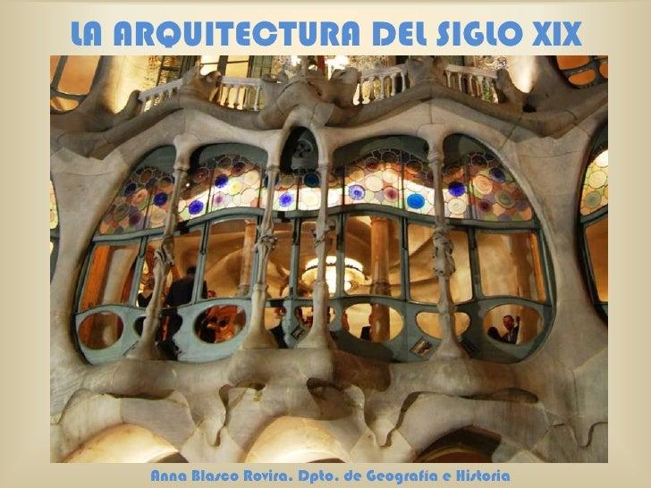 LA ARQUITECTURA DEL SIGLO XIX         Anna Blasco Rovira. Dpto. de Geografía e Historia