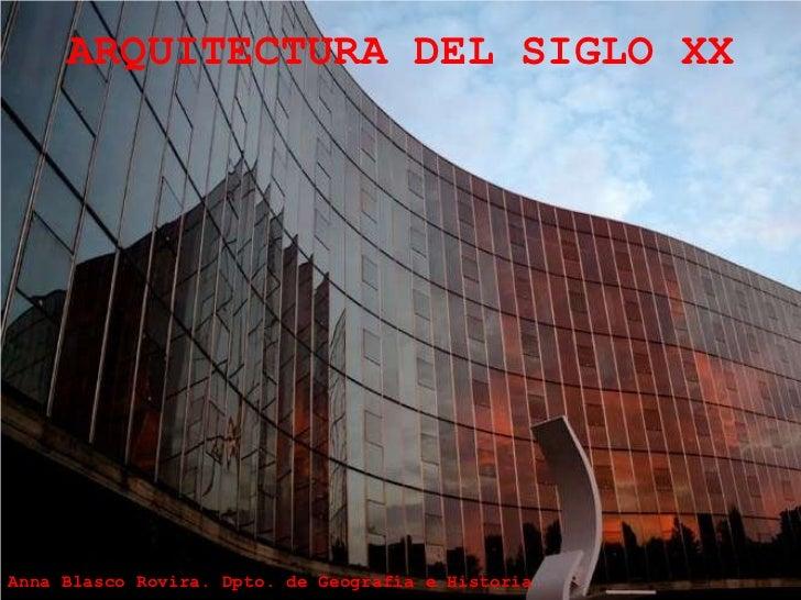 ARQUITECTURA DEL SIGLO XX     Anna Blasco Rovira. Dpto. de Geografía e Historia