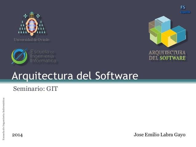 Universidad de Oviedo  Arquitectura del Software  Universidad de Oviedo  Arquitectura del Software Escuela de Ingeniería I...