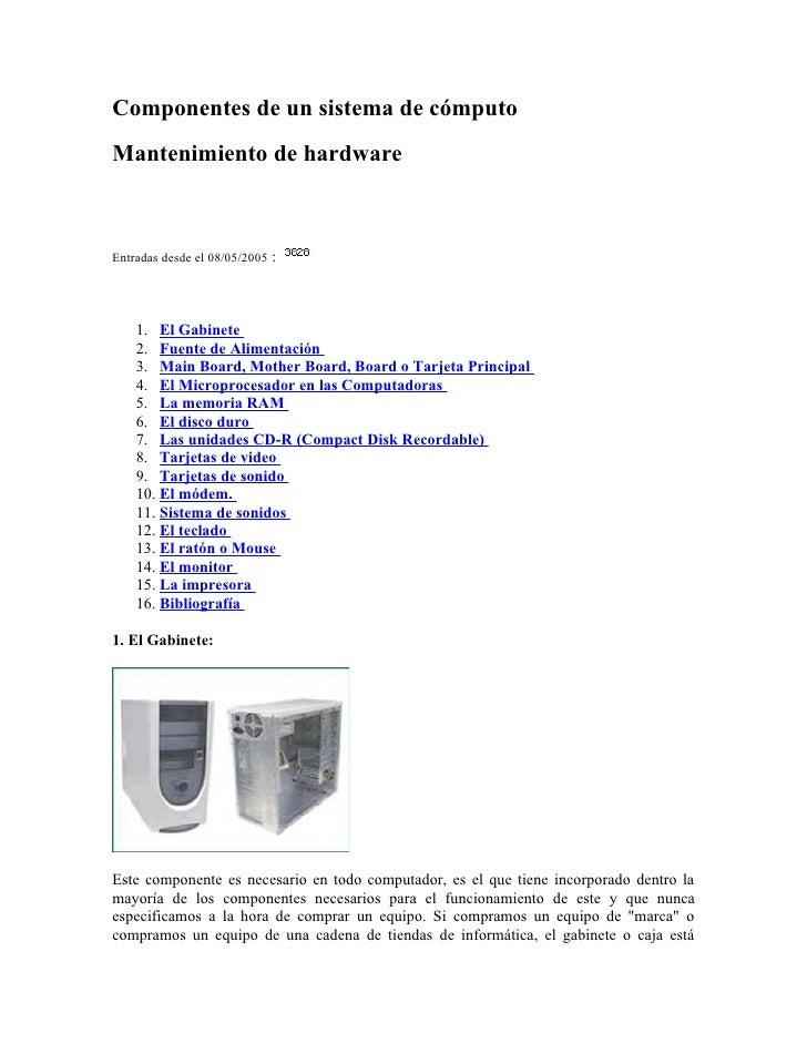 Componentes de un sistema de cómputo Mantenimiento de hardware    Entradas desde el 08/05/2005 :         1. El Gabinete   ...