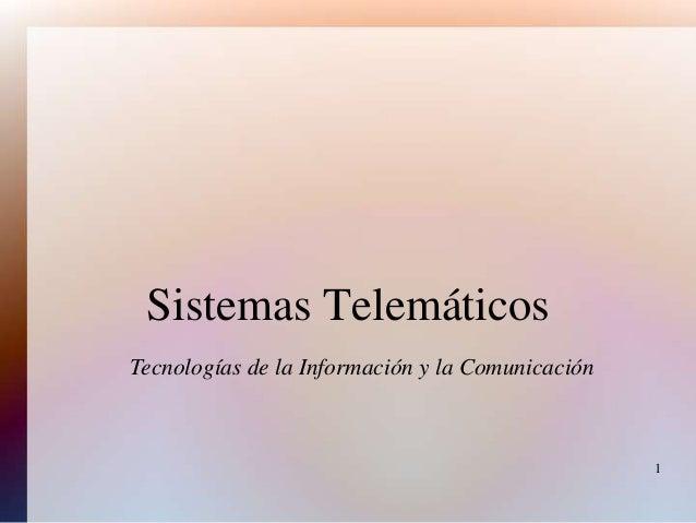 1 Sistemas Telemáticos Tecnologías de la Información y la Comunicación