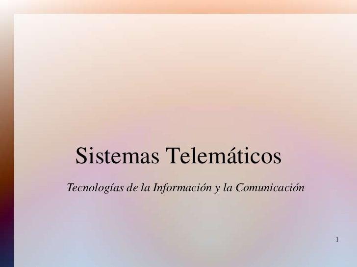 Sistemas TelemáticosTecnologías de la Información y la Comunicación                                                  1
