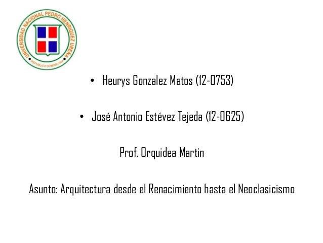 • Heurys Gonzalez Matos (12-0753) • José Antonio Estévez Tejeda (12-0625) Prof. Orquidea Martin Asunto: Arquitectura desde...