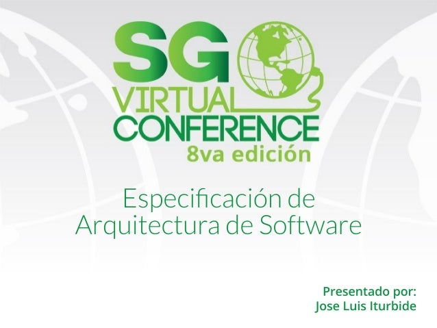 Presentadopor: JoseLuisIturbide Especificaciónde ArquitecturadeSoftware