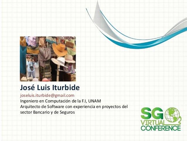 José Luis Iturbide joseluis.iturbide@gmail.com Ingeniero en Computación de la F.I, UNAM Arquitecto de Software con experie...