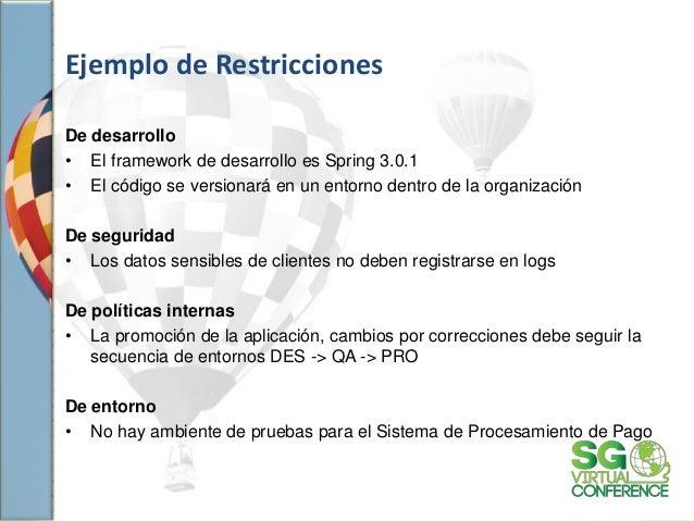 Ejemplo de Restricciones De desarrollo • El framework de desarrollo es Spring 3.0.1 • El código se versionará en un entorn...