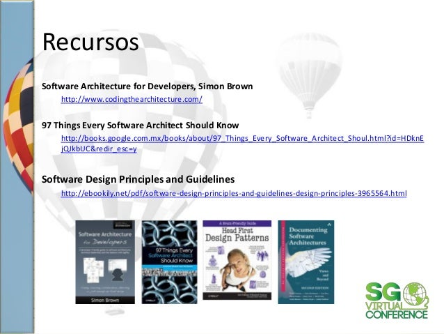 Recursos Software Architecture for Developers, Simon Brown http://www.codingthearchitecture.com/ 97 Things Every Software ...