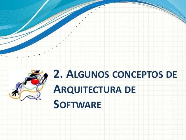 2. ALGUNOS CONCEPTOS DE ARQUITECTURA DE SOFTWARE
