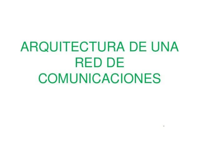 ARQUITECTURA DE UNA      RED DE  COMUNICACIONES
