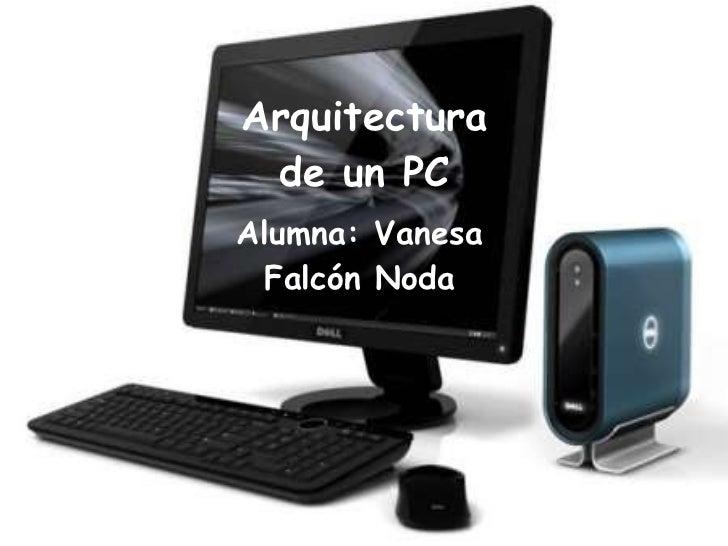 Arquitectura de un PC Alumna: Vanesa Falcón Noda