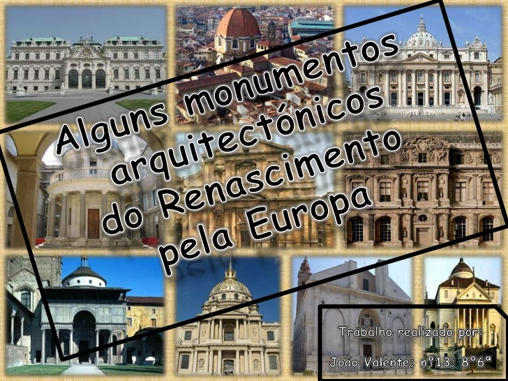 Alguns monumentos<br /> arquitectónicos <br />do Renascimento <br />pela Europa<br />Trabalho realizado por:<br />João Val...