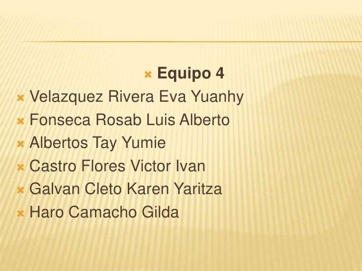 Equipo 4<br />Velazquez Rivera Eva Yuanhy<br />Fonseca Rosab Luis Alberto<br />AlbertosTayYumie<br />Castro Flores Victor ...