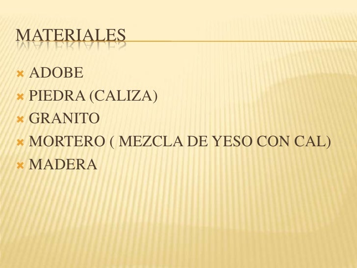 MATERIALES<br />ADOBE<br />PIEDRA (CALIZA)<br />GRANITO<br />MORTERO ( MEZCLA DE YESO CON CAL)<br />MADERA<br />