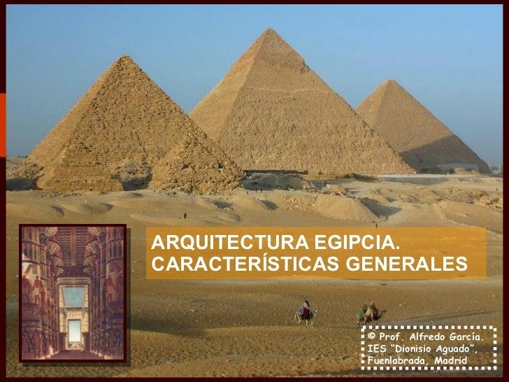 """ARQUITECTURA EGIPCIA. CARACTERÍSTICAS GENERALES                    © Prof. Alfredo García.                  IES """"Dionisio ..."""