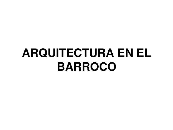 ARQUITECTURA EN EL    BARROCO