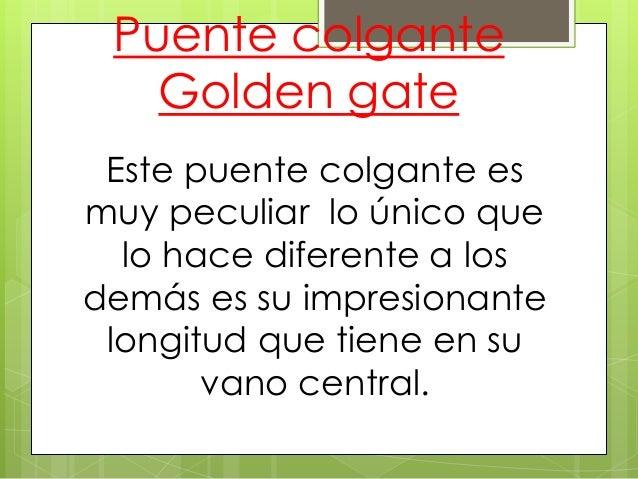 Puente colgante Golden gate Este puente colgante es muy peculiar lo único que lo hace diferente a los demás es su impresio...